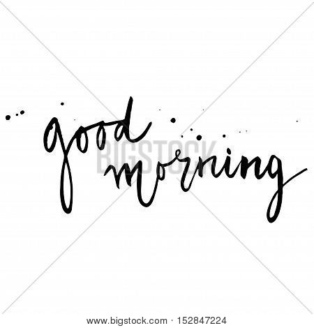 Good morning. Hand drawn card with lettering, isoleted on white background. Vector composition