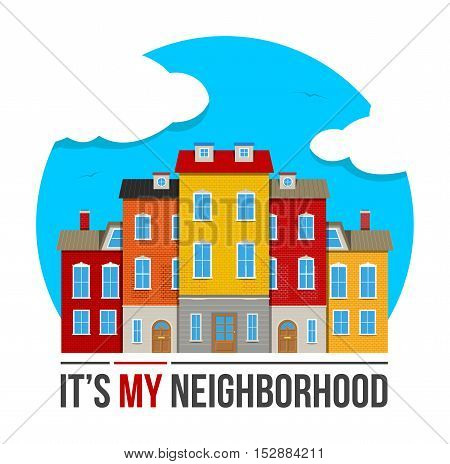 Colorful real estate logo, sticker or emblem with the houses, sky and slogan Its my neighborhood isolated