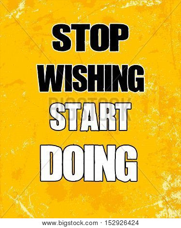 Inspiring motivation quote with text Stop Wishing. Start Doing. Vector typography poster design concept