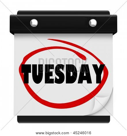 The word Tuesday circled on a small wall calendar to illustrate the day of the week and remind you of your schedule or appointment