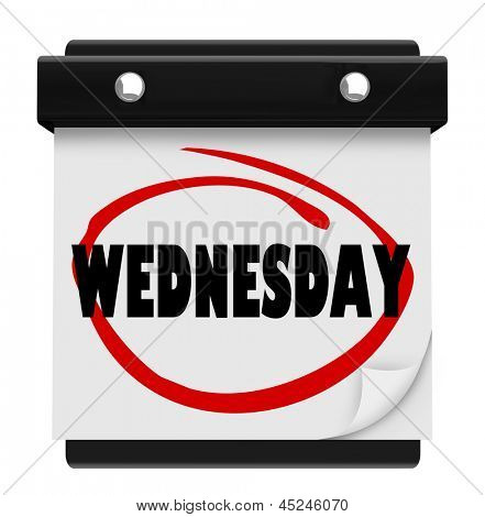 The word Wednesday circled on a wall calendar to remind you of an appointment or something important on your schedule