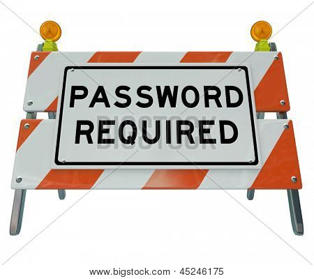 The words Password Required on a roadblock barrier sign or blockadge to illustrate you have no access or usage of the site is forbidden unless you have permission