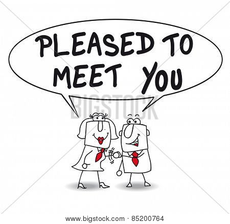Pleased to meet you. A businessman meets a businesswoman. They are very happy. Nice to meet you !