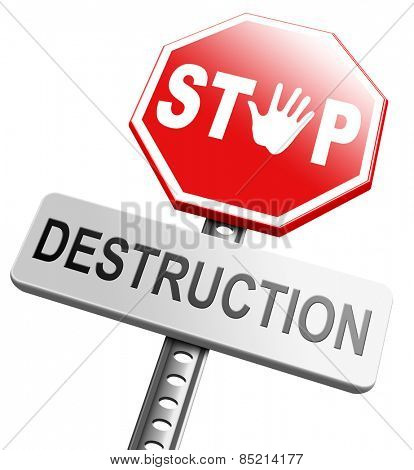 Stop destruction pollution deforestation or global warming save our planet dont destruct life on earth or single ecosystem road sign