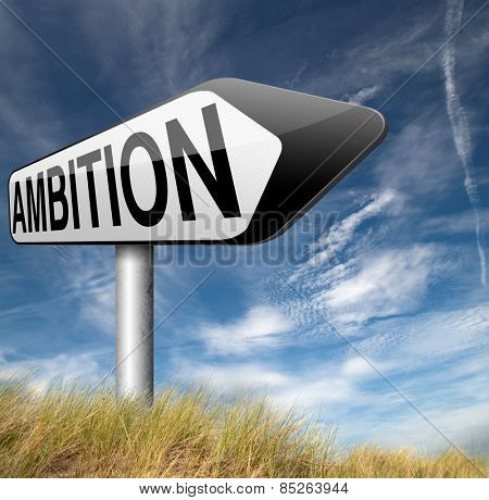 ambition think big set and achieve goals change future and be successful road sign