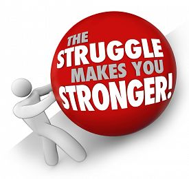 image of struggle  - The Struggle Makes You Stronger words on a ball rolled up a hill by a man or person solving a problem or trouble and gaining strength through exercise and determination - JPG