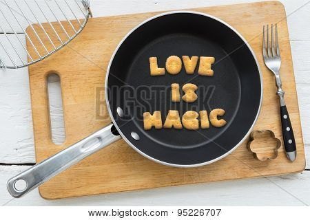 Cookie Biscuits Quote Love Is Magic In Frying Pan