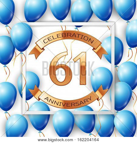 Realistic blue balloons with ribbon in centre golden text sixty one years anniversary celebration with ribbons in white square frame over white background. Vector illustration