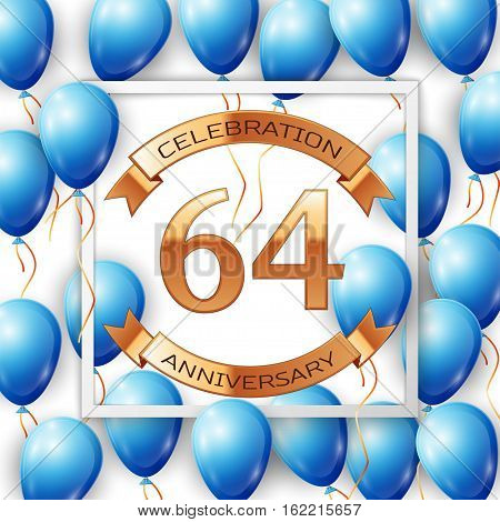 Realistic blue balloons with ribbon in centre golden text sixty four years anniversary celebration with ribbons in white square frame over white background. Vector illustration