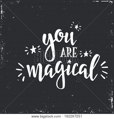 You are magical. Inspirational vector Hand drawn typography poster. T shirt calligraphic design.