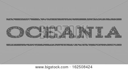 Oceania watermark stamp. Text tag between horizontal parallel lines with grunge design style. Rubber seal stamp with dirty texture. Vector dark gray color ink imprint on a silver background.