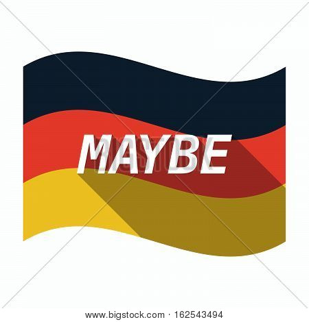 Isolated German Flag With    The Text Maybe