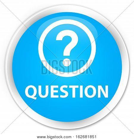 Question Premium Cyan Blue Round Button