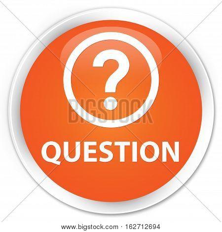 Question Premium Orange Round Button