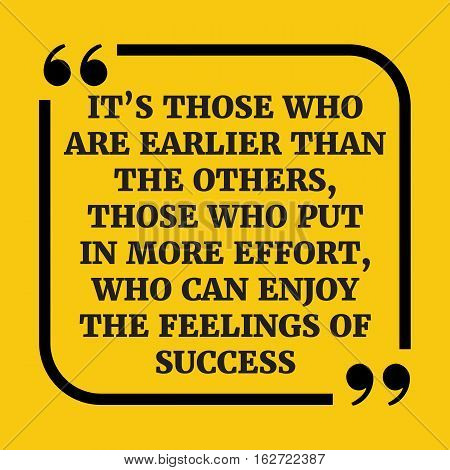 Motivational Quote.it's Those Who Are Earlier Than The Others, Those Who Put In More Effort, Who Can