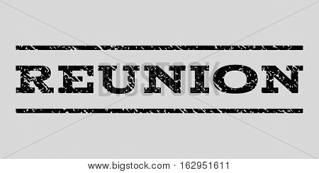Reunion watermark stamp. Text caption between horizontal parallel lines with grunge design style. Rubber seal stamp with dirty texture. Vector black color ink imprint on a light gray background.