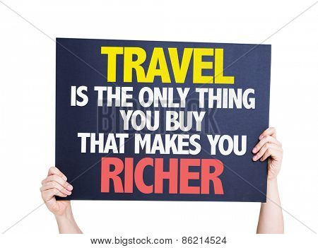 Travel is the Only Thing you Buy that Makes you Richer card isolated on white