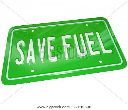A green metal license plate with words Save Fuel illustrating the importance of gas savings and finding alternative power sources for transportation