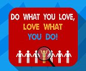 Text Sign Showing Do What You Love Love What You Do. Conceptual Photo Make Things With Positive Atti poster
