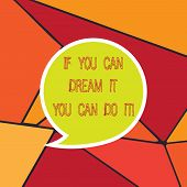 Handwriting Text If You Can Dream It You Can Do It. Concept Meaning Be Able To Achieve Whatever You  poster