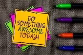 Text Sign Showing Do Something Awesome Today. Conceptual Photo Make An Incredible Action Motivate Yo poster