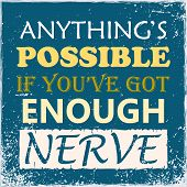Inspiring Motivation Quote Anything Is Possible If You Have Got Enough Nerve Vector Typography Poste poster