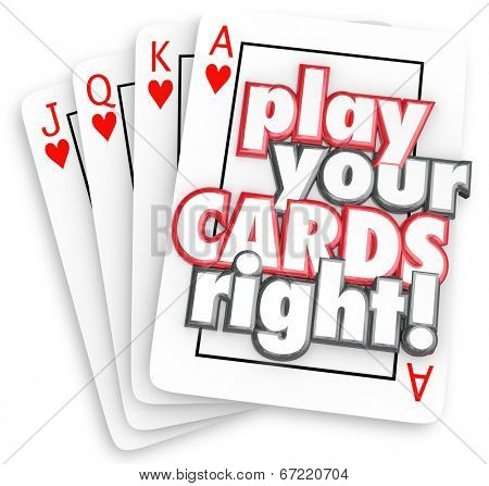Play Your Cards Right words on four playing cards -- jack, queen, king, ace