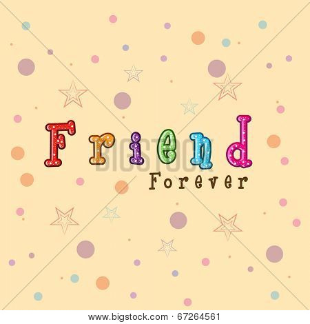 Colorful text Friend Forever on colourful beige background for Happy Friendship Day celebrations.