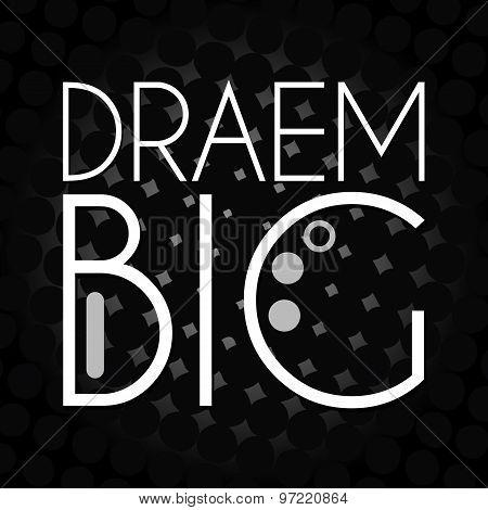 Dream Big Text Black Halftone Background