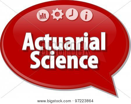 Speech bubble dialog illustration of business term saying Actuarial science