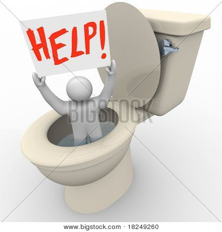 A man holding a sign reading Help is being flushed down the toilet and needs assistance to get him out of his emergency situation