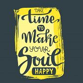 Hand Lettering Vector Composition. Take Time To Make Your Soul Happy poster