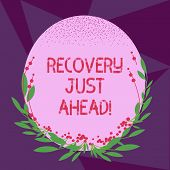 Writing Note Showing Recovery Just Ahead. Business Photo Showcasing Return To Normal State Of Health poster