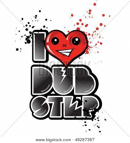 I Love Dub Step With Happy  Heart