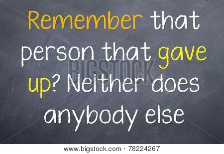 Remember that person that gave up