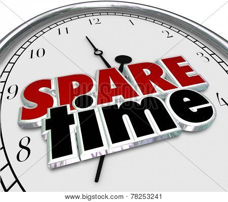 Spare Time 3d words on a clock face to illustrate spending free or Leisure time of fun recreational activities