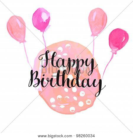 Modern calligraphy phrase - happy birthday - at pink watercolor background with baloons.