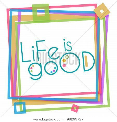 Life Is Good Colorful Frame
