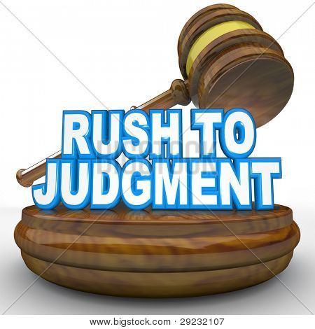 A gavel comes down on the words Rush to Judgment symbolizing a fast or speedy decision made under rushed or hasty conditions