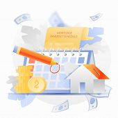 Mortgage Payment Schedule Vector Illustration With Desk Calendar, House-moneybox And Mortgage Agreem poster