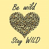 Fashion sand-coloured background with be wild and stay wild lettering and heart shape with leopard p poster