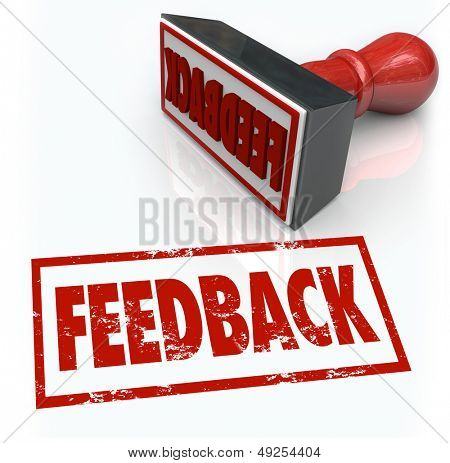 A red rubber stamp with the word Feedback to illustrate comments, reviews, criticism, opinions, judgment or approval