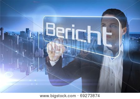 Businessman presenting the word report in german against mirror image of city skyline