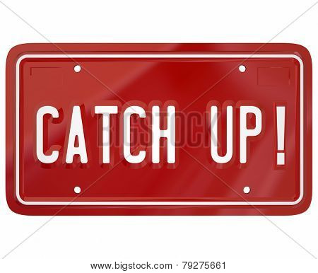 Catch Up words on a red metal license plate telling you to move faster or quicker to follow the leader in a race or competition
