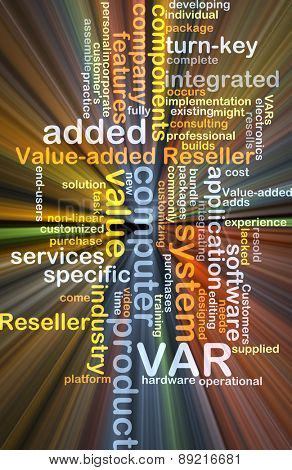 Background concept wordcloud illustration of value added reseller VAR glowing light