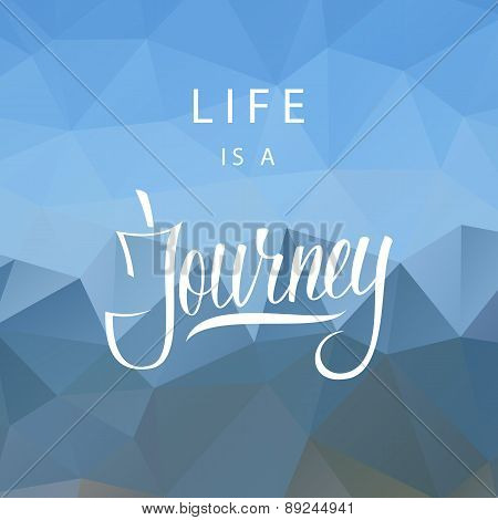 Life is a journey. Text on blue abstract polygonal background.