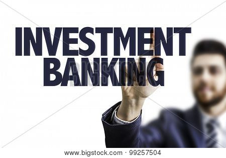 Business man pointing the text: Investment Banking