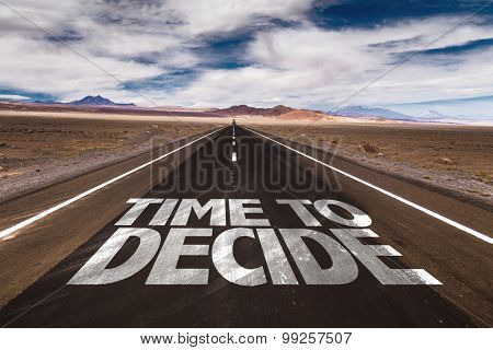 Time to Decide written on desert road