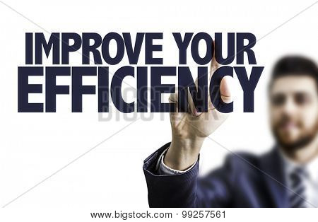 Business man pointing the text: Improve Your Efficiency