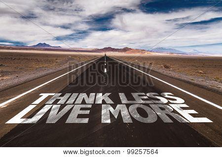 Think Less Live More written on desert road